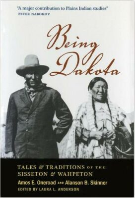 Being Dakota: Tales & Traditions of the Sisseton & Wahpeton