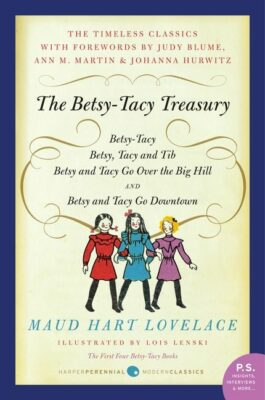 The Betsy-Tacy Treasury, by Maud Hart Lovelace. Includes Betsy-Tacy; Betsy, Tacy and Tib; Betsy and Tacy Go Over the Big Hill; and Betsy and Tacy Go Downtown