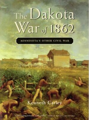 The Dakota War of 1862: Minnesota's Other Civil War by Kenneth Carley