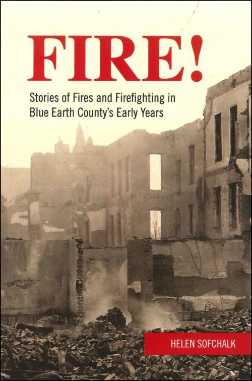 Fire! Stories of Fires and Firefighting in Blue Earth County's Early Years