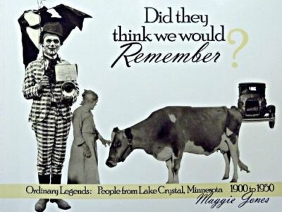 Did They Think We Would Remember? Ordinary Legends: People from Lake Crystal, Minnesota 1900 to 1950